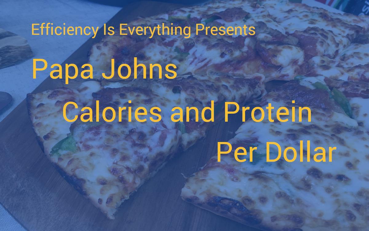 Save Money At Papa Johns The Highest Calories Per Dollar
